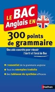 Paul Larreya et Claude Rivière - Le BAC anglais en 300 points de grammaire.