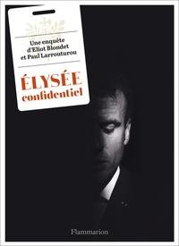 Paul Larrouturou et Eliot Blondet - Elysée confidentiel.