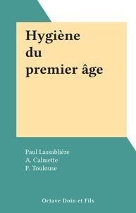 Paul Lassablière et A. Calmette - Hygiène du premier âge.