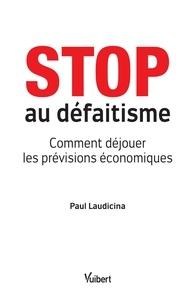 Stop au défaitisme - Comment déjouer les prévisions économiques.pdf