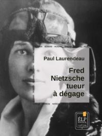Paul Laurendeau - Fred Nietzsche, tueur à dégage.