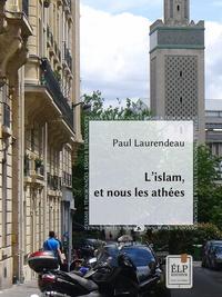 Paul Laurendeau - L'Islam, et nous les athées.