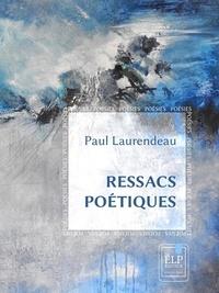 Paul Laurendeau - Ressacs poétiques.