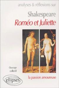 Paul-Laurent Assoun et Georges Bafaro - Analyses et réflexions sur Shakespeare - Roméo et Juliette, la passion amoureuse.