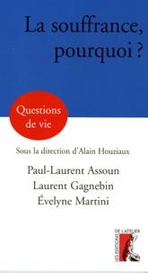 Paul-Laurent Assoun et Laurent Gagnebin - La souffrance, pourquoi ?.