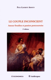 Paul-Laurent Assoun - Le couple inconscient - Amour freudien et passion postcourtoise.