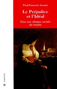 Paul-Laurent Assoun - Le préjudice et l'idéal - Pour une clinique sociale du trauma.