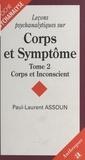 Paul-Laurent Assoun - LECONS PSYCHANALYTIQUES SUR CORPS ET SYMPTOME. - Tome 2, Corps et inconscient.