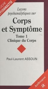 Paul-Laurent Assoun - LECONS PSYCHANALYTIQUES SUR CORPS ET SYMPTOME. - Tome 1, Clinique du Corps.
