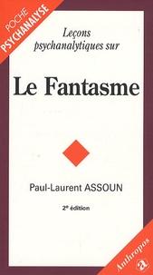 Paul-Laurent Assoun - Leçons psychanalytiques sur le fantasme.
