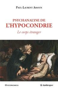 Paul-Laurent Assoun - Psychanalyse de l'hypocondrie - Le corps étranger.