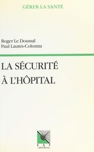 Paul Laures-Colonna et Roger Le Doussal - La sécurité à l'hôpital.