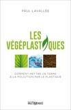 Paul Lavallée - Les végéplastiques - Comment mettre un terme à la pollution par le plastique.