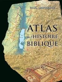 Paul Lawrence - Atlas de l'histoire biblique.