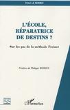 Paul Le Bohec - L'école, réparatrice de destins ? - Sur les pas de la méthode Freinet.