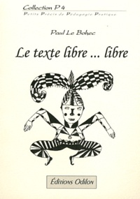 Paul Le Bohec - Le texte libre... libre.