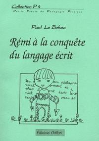 Paul Le Bohec - Rémi à la conquête du langage écrit.