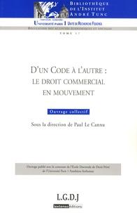 Paul Le Cannu - D'un code à l'autre : le droit commercial en mouvement.