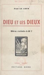 Paul Le Cour et Lucia Briquet-Delombrette - Dieu et les dieux - Dieu existe-t-il ?.