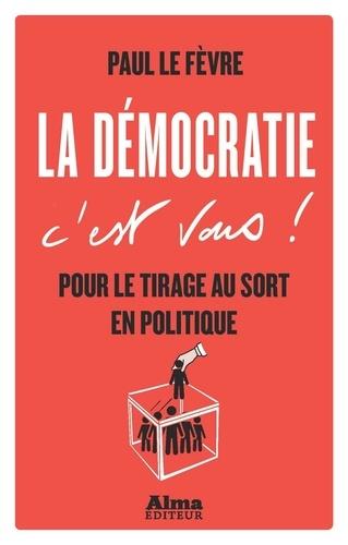 La démocratie c'est vous !. Pour le tirage au sort en politique