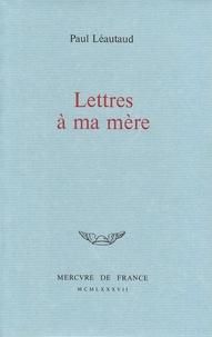 Paul Léautaud - Lettres à ma mère.
