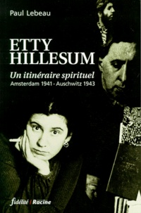Paul Lebeau - Etty Hillesum - Un itinéraire spirituel, Amsterdam 1941 - Auschwitz 1943.