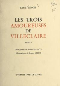 Paul Lebois et Roger Lebois - Les trois amoureuses de Villeclaire.