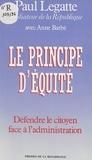 Paul Legatte et Anne Barbé - Le Principe d'équité - Défendre le citoyen face à l'administration.