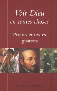 Paul Legavre et François Varillon - Voir Dieu en toutes choses - Prières et textes ignatiens.