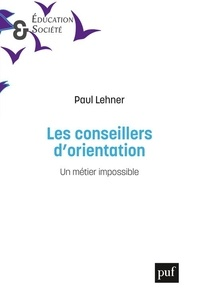 Paul Lehner - Les conseillers d'orientation - Un métier impossible.