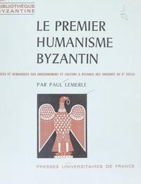Paul Lemerle - Le premier humanisme byzantin - Notes et remarques sur enseignement et culture à Byzance, des origines au Xe siècle.