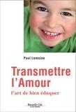 Paul Lemoine - Transmettre l'amour - L'art de bien éduquer.