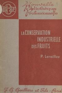 Paul Leraillez et Gérard Ansieau - La conservation industrielle des fruits - Avec 97 figures intercalées dans le texte.