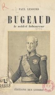 Paul Lesourd - Bugeaud - Le soldat-laboureur.