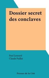 Paul Lesourd et Claude Paillat - Dossier secret des conclaves.