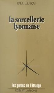 Paul Leutrat et Francis Mazière - La sorcellerie lyonnaise.