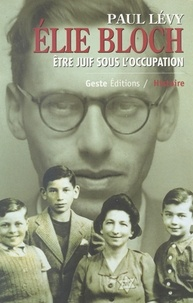 Paul Lévy - Elie Bloch - Etre Juif sous l'Occupation.