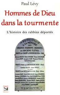 Paul Levy - Hommes de Dieu dans la tourmente - L'histoire des rabbins déportés.