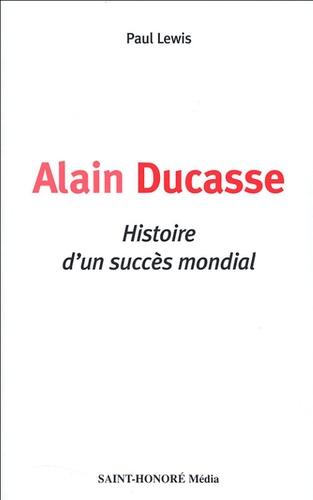 Paul Lewis - Alain Ducasse - Histoire d'un succès mondial.