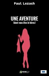 Paul Lezach - Une aventure dont vous êtes le héros.