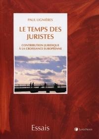 Paul Lignières - Le temps des juristes - Contribution juridique à la croissance européenne.