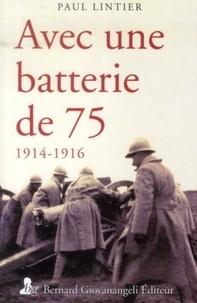 Paul Lintier - Avec une batterie de 75 - 1914-1916.
