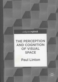 Paul Linton - The Perception and Cognition of Visual Space.