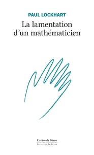 Paul Lockhart - La lamentation d'un mathématicien.