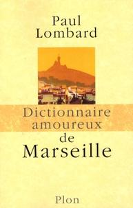 Paul Lombard - Dictionnaire amoureux de Marseille.