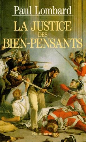 Paul Lombard - La justice des bien-pensants - 1799-1871.
