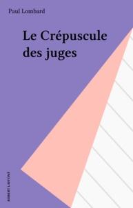 Paul Lombard - Le Crépuscule des juges.