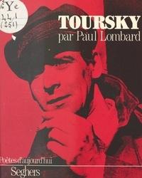 Paul Lombard et Jean Tortel - Toursky - Suivi de Toursky et le commencement du désert, par Jean Tortel.