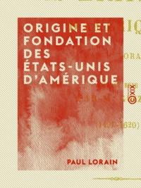Paul Lorain et François Guizot - Origine et fondation des États-Unis d'Amérique - 1497-1620.