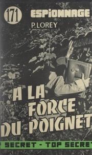 Paul Lorey - À la force du poignet.